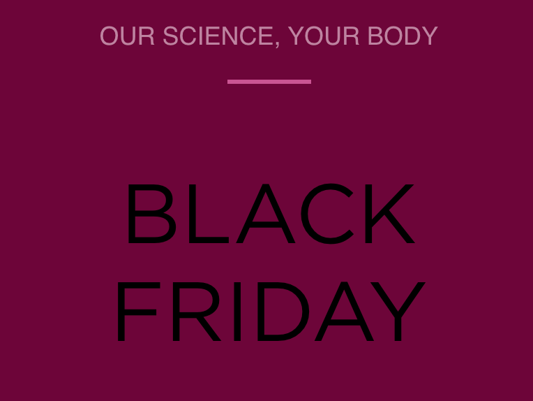 A wine red post with 'our science, your body' written in pink followed by black friday in block capitals in black